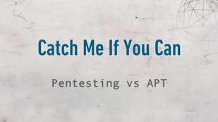 Catch Me if You Can – Pentesting vs APT