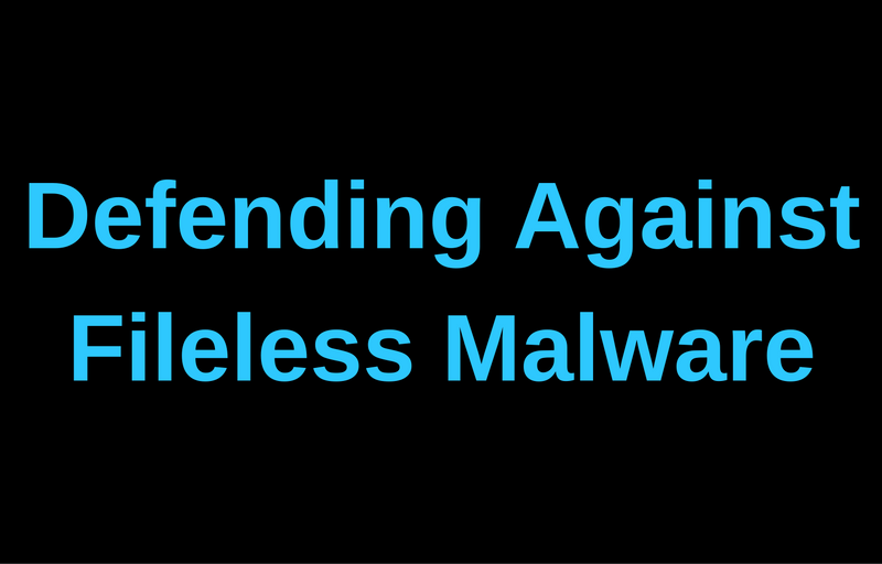 Defending Against Fileless Malware