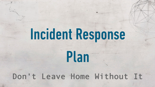 Incident Response Plan: Don't Leave Home Without It
