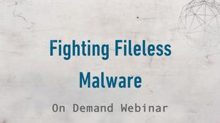 Fighting Fileless Malware