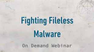 Fighting Fileless Malware