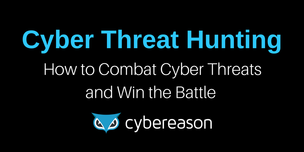 Cyber Threat Hunting – How to Combat Threats and Win the Battle