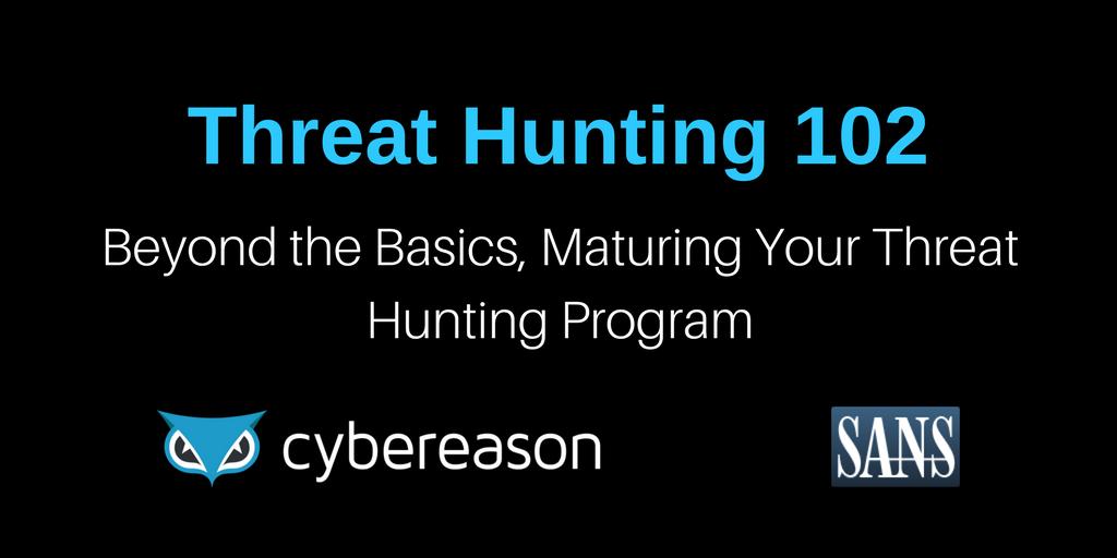 Threat Hunting 102: Beyond the Basics, Maturing Your Threat Hunting Program