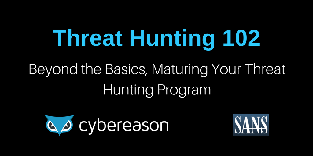 Threat Hunting 102: Beyond the Basics, Maturing Your Threat Hunting Program