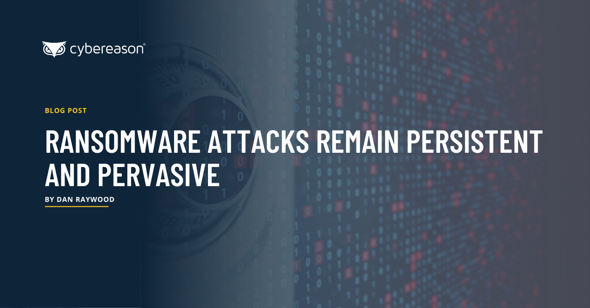 Ransomware Attacks Remain Persistent and Pervasive
